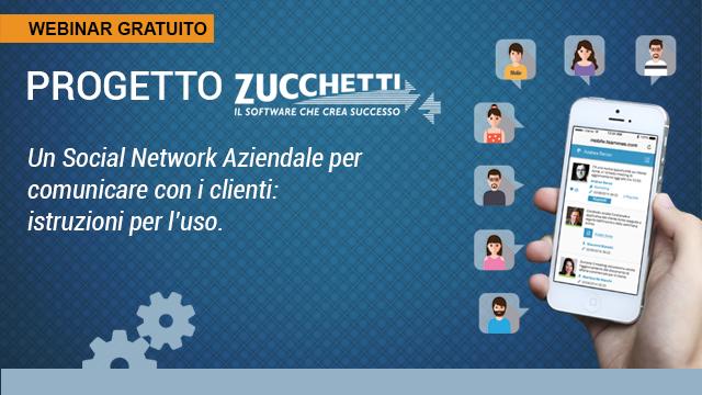Webinar – Progetto Zucchetti. Un Social Network Aziendale per comunicare con i clienti: istruzioni per l'uso.