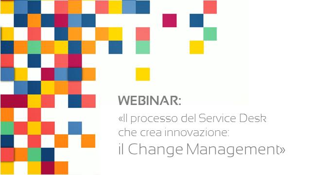 Webinar – Il processo del Service Desk che crea innovazione: il Change Management