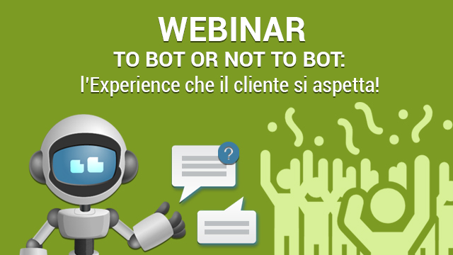 Webinar – TO BOT OR NOT TO BOT: l'Experience che il cliente si aspetta!