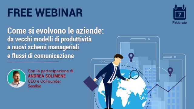 Webinar – Come si evolvono le aziende: da vecchi modelli di produttività a nuovi schemi manageriali e flussi di comunicazione