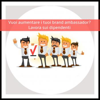 I migliori brand ambassador della tua azienda? I dipendenti